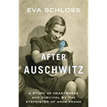 After Auschwitz: A story of heartbreak and survival by the stepsister of Anne Frank by Eva Schloss (2013-04-01)