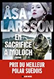 En sacrifice à Moloch : roman | Larsson,  ̊ Asa (1966-....). Auteur