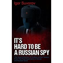 It's Hard To Be a Russian Spy: The Great Collection Of Riddles & Brain Teasers From The Final Examination of Soviet and Russian Spies (Brain Teaser Puzzles for Adults) (English Edition)
