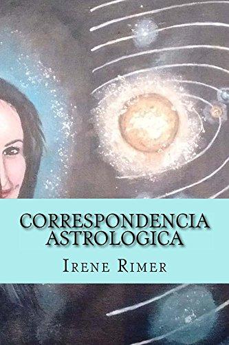 Correspondencia Astrologica: Una Ruta Hacia Nuestra Propia Realidad por Irene Rimer