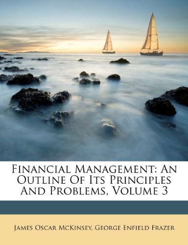 Financial Management: An Outline Of Its Principles And Problems, Volume 3