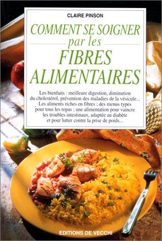 Comment se soigner par les fibres alimentaires