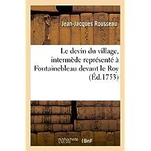 Le devin du village , intermède représenté à Fontainebleau devant le Roy, les 18 et 24 octobre 1752