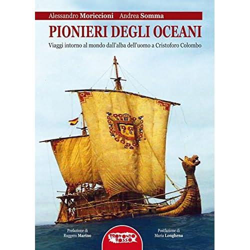 Pionieri Degli Oceani. Viaggi Intorno Al Mondo Dall'alba Dell'uomo A Cristofo Colombo