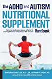 The ADHD and Autism Nutritional Supplement Handbook: The Cutting-Edge Biomedical Approach to Treating the Underlying Deficiencies and Symptoms of ADHD and Autism