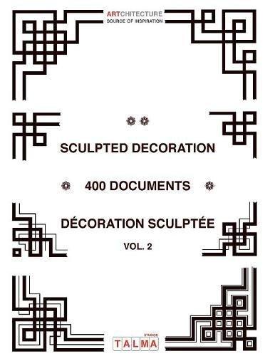 Sculpted Decoration - 400 Documents vol. 2 - Décoration Sculptée (Artchitecture)