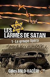 Les Larmes de Satan - Tome 1: Le Groupe Opéra (Romans historiques)