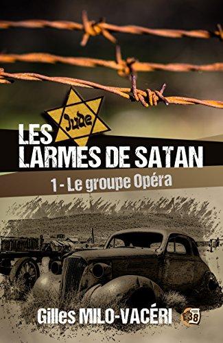 Les Larmes de Satan - Tome 1: Le Groupe Opéra (Romans historiques) par Gilles Milo-Vacéri