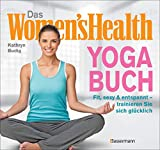 Das Women's Health Yoga-Buch. Poweryoga, entspannende Asanas, Rückenübungen, Atmung, Meditation u.v.m.: Fit, sexy & entspannt – trainieren Sie sich glücklich