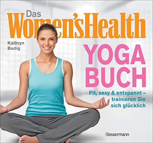 Das Women\'s Health Yoga-Buch. Poweryoga, entspannende Asanas, Rückenübungen, Atmung, Meditation u.v.m.: Fit, sexy & entspannt – trainieren Sie sich glücklich