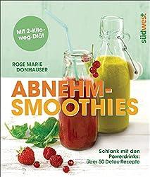Abnehm-Smoothies: Schlank mit den Powerdrinks: über 50 Detox-Rezepte  - Mit 2-Kilo-weg-Diät (German Edition)