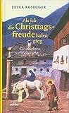 Als ich die Christtagsfreude holen ging: Geschichten zur Weihnacht - Peter Rosegger