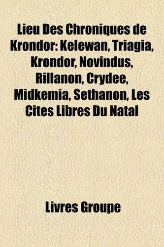 Lieu Des Chroniques de Krondor: Kelewan, Triagia, Krondor, Novindus, Rillanon, Crydee, Midkemia, Sethanon, Les Cits Libres Du Natal
