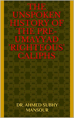 The Unspoken History of the Pre-Umayyad 'Righteous' Caliphs (English Edition) por Dr. Ahmed Subhy Mansour