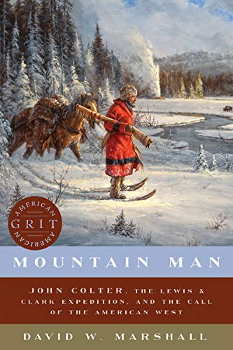 Mountain Man: John Colter, the Lewis & Clark Expedition, and the Call of the American West (American Grit)