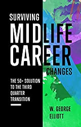 Surviving Midlife Career Changes: The 50+ Solution to the Third Quarter Transition