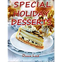 SPECIAL HOLIDAY DESSERTS - 23 Delicious Family-Favorite Dessert Recipes To Enjoy During the Holidays (English Edition)