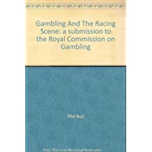 Gambling And The Racing Scene: a submission to the Royal Commission on Gambling