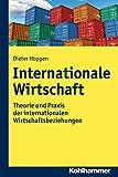 Internationale Wirtschaft: Theorie und Praxis der internationalen Wirtschaftsbeziehungen