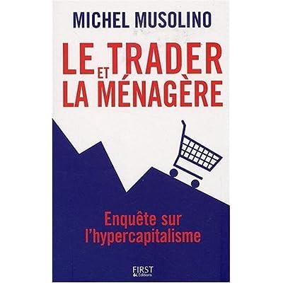 Le trader et la ménagère : Enquête sur l'hypercapitalisme