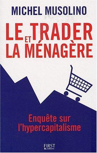 Le trader et la ménagère : Enquête sur l'hypercapitalisme par Michel Musolino