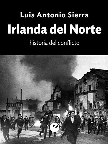 Irlanda del Norte. Historia del conflicto por Luis Antonio Sierra