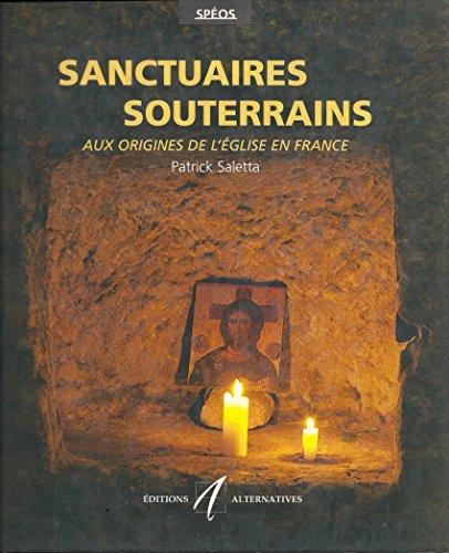 Sanctuaires souterrains : Aux origines de l'Église en France