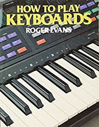 How to Play Keyboards: All You Need to Know to Play Easy Keyboard Music by Roger Evans (1990-01-25)