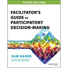 Facilitator's Guide to Participatory Decision-Making (Jossey-Bass Business & Management Series) by Sam Kaner (2014-04-28)