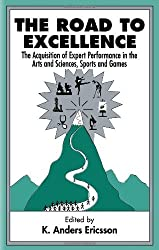 The Road To Excellence: the Acquisition of Expert Performance in the Arts and Sciences, Sports, and Games (1996-06-01)
