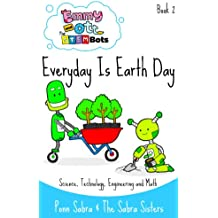 Everyday is Earth Day - Science,Technology, Engineering and Math (Ages 3 - 8) (Science For Kids By Emmy and Ott - The STEMBots Book 2) (English Edition)