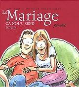 Le Mariage : Ca nous rend fous !