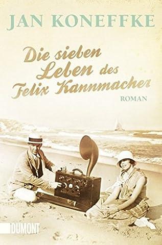 Die sieben Leben des Felix Kannmacher: Roman (Taschenbücher)