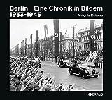 Berlin 1933-1945: Eine Chronik in Bildern