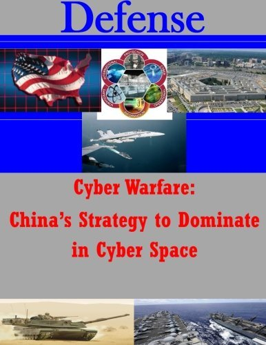Cyber Warfare - China's Strategy to Dominate in Cyber Space (Defense) by U.S. Army Command and General Staff College (2014-06-26)