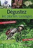 Dégustez les plantes sauvages : Promenades en pleine nature et recettes gastronomiques de Marc Veyrat