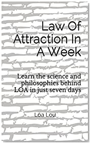 Law Of Attraction In A Week: Learn the science and philosophies behind LOA in just seven days
