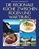 Bei uns zu Haus: Die neue regionale Küche zwischen Rügen und Wartburg