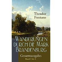 Wanderungen durch die Mark Brandenburg – Gesamtausgabe: Band 1 bis 5: Die Grafschaft Ruppin, Das Oderland, Havelland, Spreeland& Fünf Schlösser