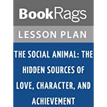 Lesson Plans The Social Animal: The Hidden Sources of Love, Character, and Achievement