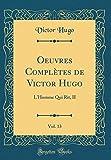 Oeuvres Complètes de Victor Hugo, Vol. 13: L'Homme Qui Rit, II (Classic Reprint)