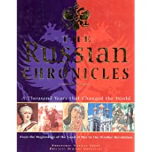 The Russian Chronicles: A Thousand Years That Changed the World: A Thousand Years That Changed the World - From the Beginnings of the Land of Rus to the October Revolution (History)