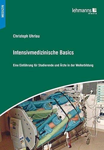 Intensivmedizinische Basics: Eine Einführung für Studierende und Ärzte in der Weiterbildung