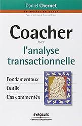 Coacher avec l'analyse transactionnelle: Fondamentaux. Outils. Cas commentés