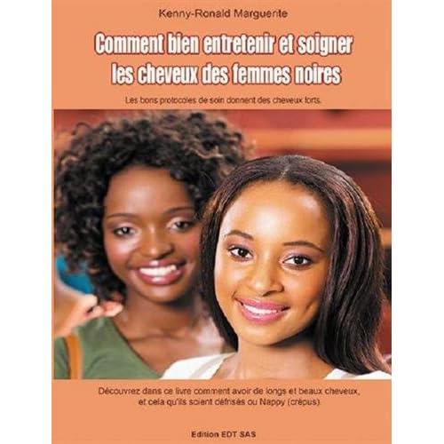 Comment bien entretenir et soigner les cheveux des femmes noires : Les bons protocoles de soin donnant des cheveux forts