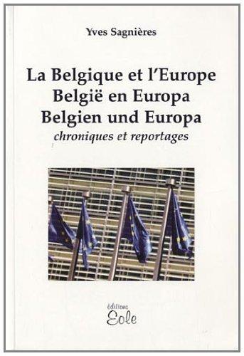La Belgique et l'Europe : Chroniques et reportages, édition français-néerlandais-allemand par Yves Sagnières