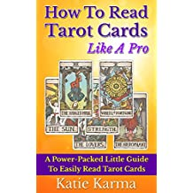 How To Read Tarot Cards Like A Pro: A Power-Packed Little Guide To Easily Read Tarot Cards (English Edition)