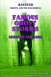 Famous Ghost Stories: Legends and Lore (Haunted: Ghosts and the Paranormal)