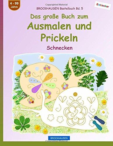... BROCKHAUSEN Bastelbuch Bd. 5   Das Große Buch Zum Ausmalen Und Prickeln:  Schnecken ...