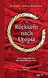 Rückkehr nach Utopia: Eine Inspiration für das Neue-Mensch-Sein - Elisabeth Maria Rothfeld